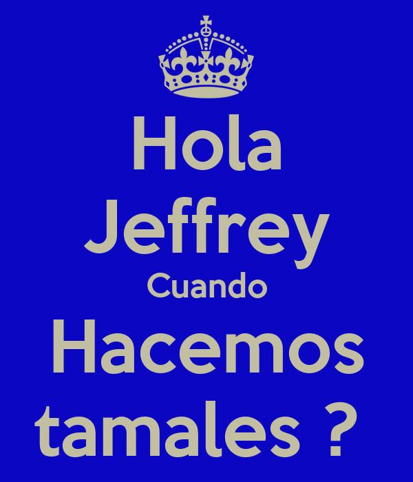 Hola Jeffrey Cuando Hacemos tamales ?