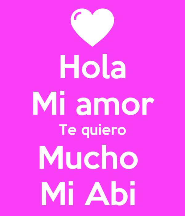 Hola Mi amor Te quiero Mucho  Mi Abi