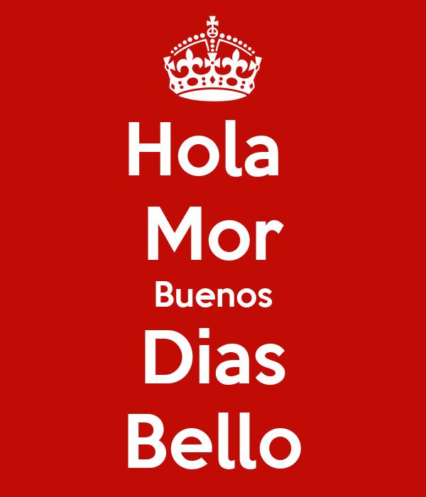 Hola  Mor Buenos Dias Bello