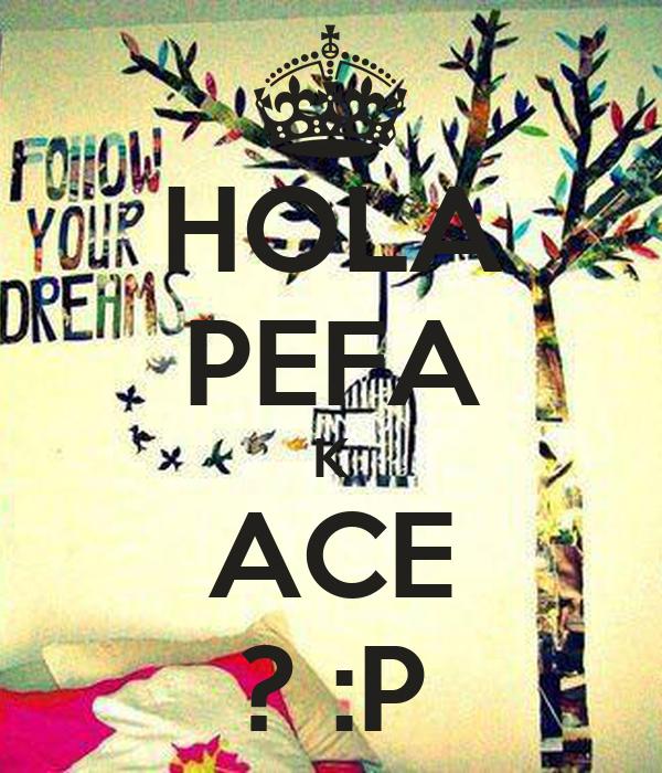 HOLA PEFA K ACE ? :P