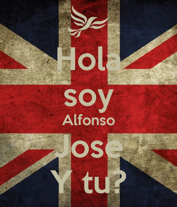 Hola soy Alfonso Jose Y tu?