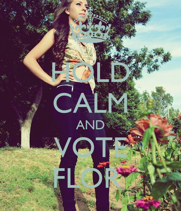 HOLD CALM AND VOTE FLOR