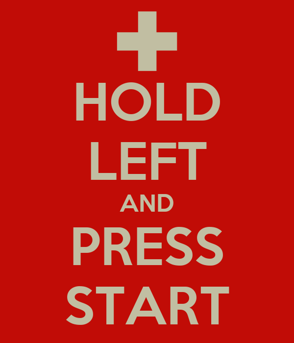 HOLD LEFT AND PRESS START