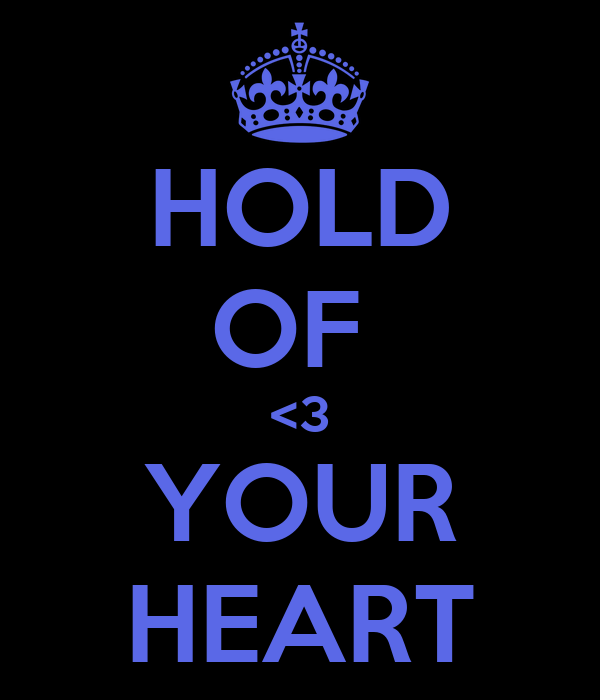 HOLD OF  <3 YOUR HEART