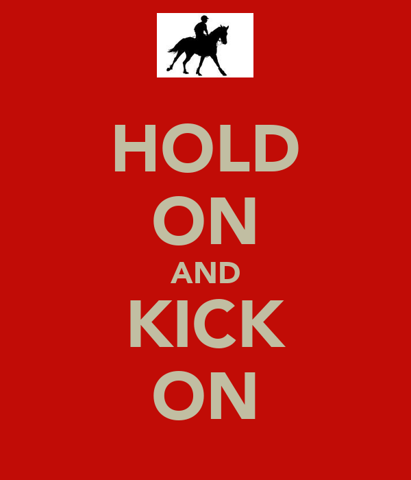 HOLD ON AND KICK ON