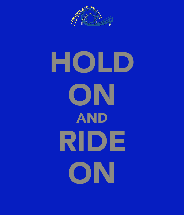HOLD ON AND RIDE ON