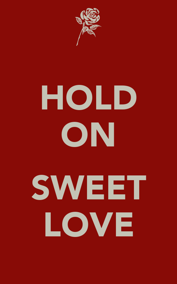 HOLD ON  SWEET LOVE