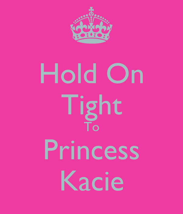 Hold On Tight To Princess Kacie