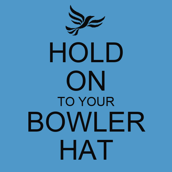 HOLD ON TO YOUR BOWLER HAT