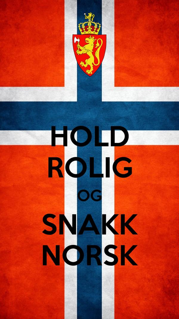 HOLD ROLIG OG SNAKK NORSK