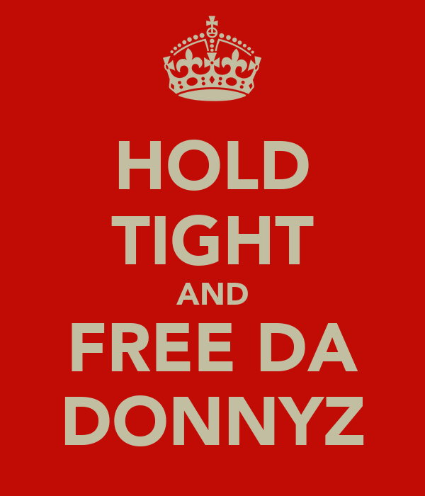 HOLD TIGHT AND FREE DA DONNYZ