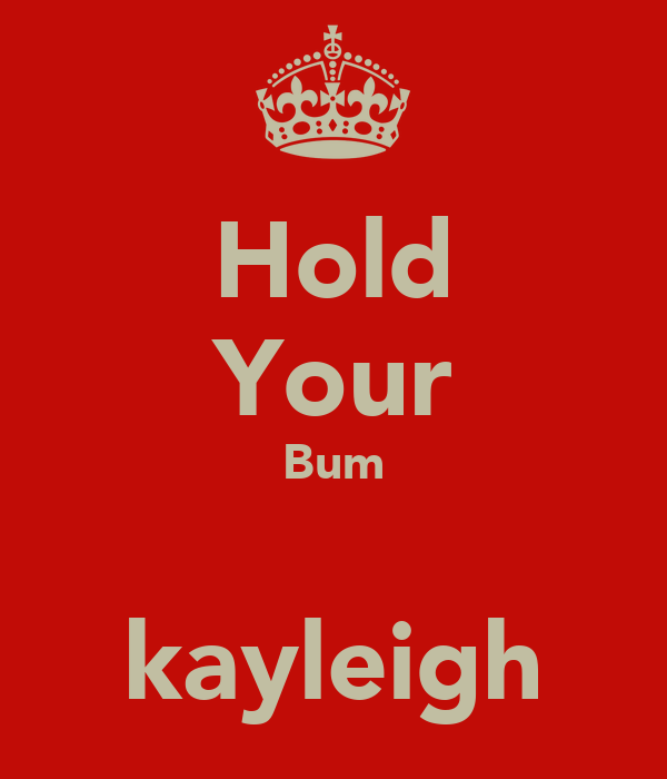 Hold Your Bum  kayleigh