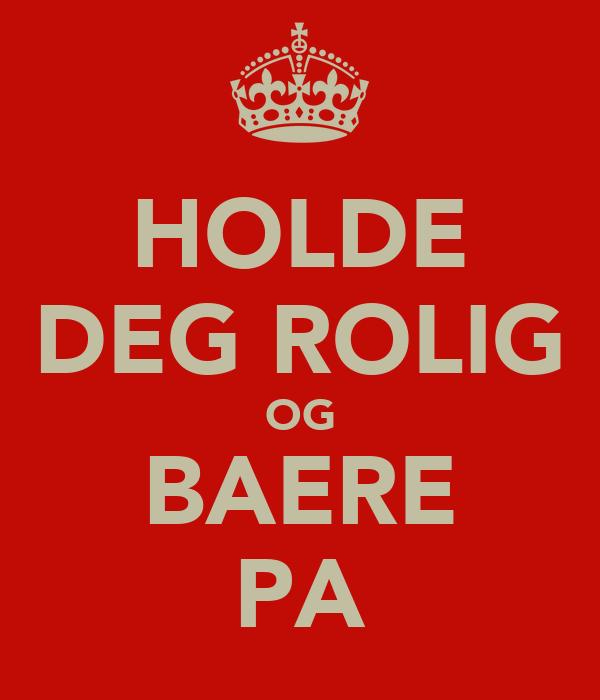 HOLDE DEG ROLIG OG BAERE PA