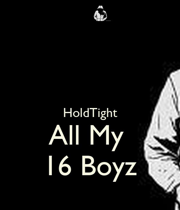 HoldTight All My  16 Boyz