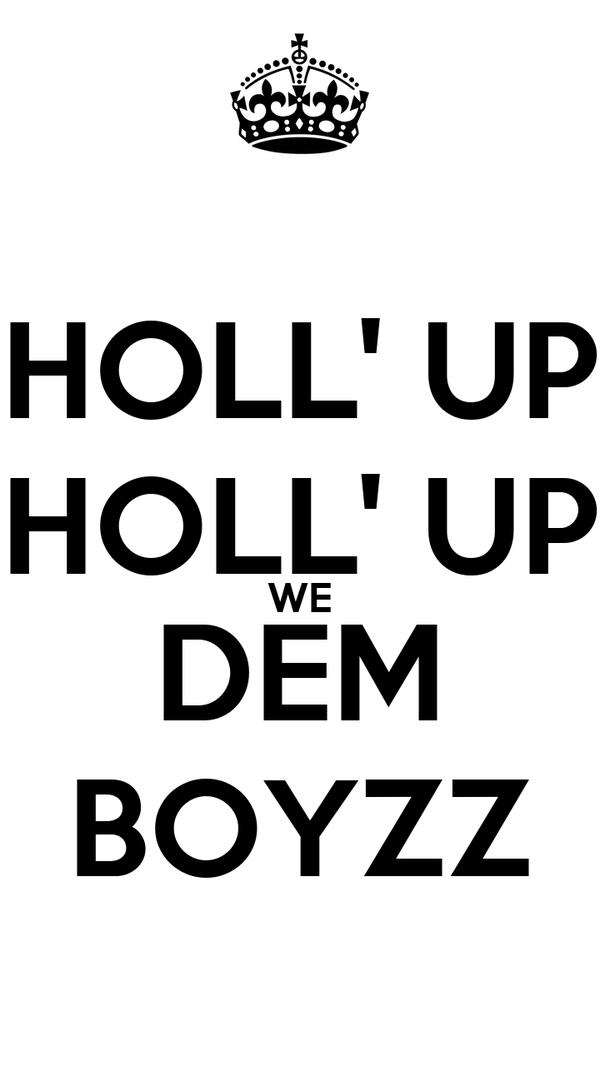 HOLL' UP HOLL' UP WE DEM BOYZZ