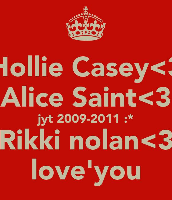 Hollie Casey<3 Alice Saint<3 jyt 2009-2011 :* Rikki nolan<3 love'you