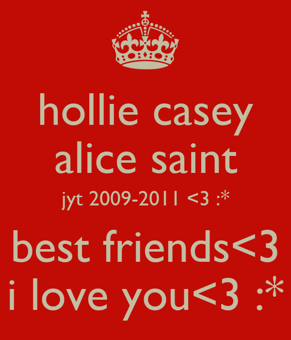 hollie casey alice saint jyt 2009-2011 <3 :* best friends<3 i love you<3 :*
