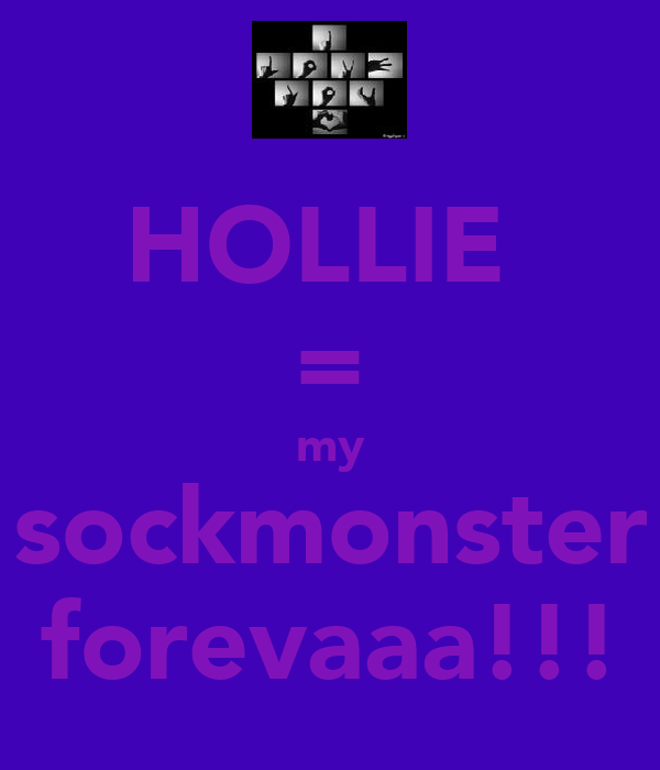 HOLLIE  = my sockmonster forevaaa!!!