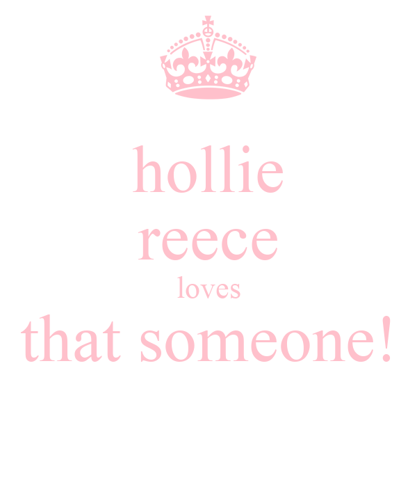hollie reece loves that someone!
