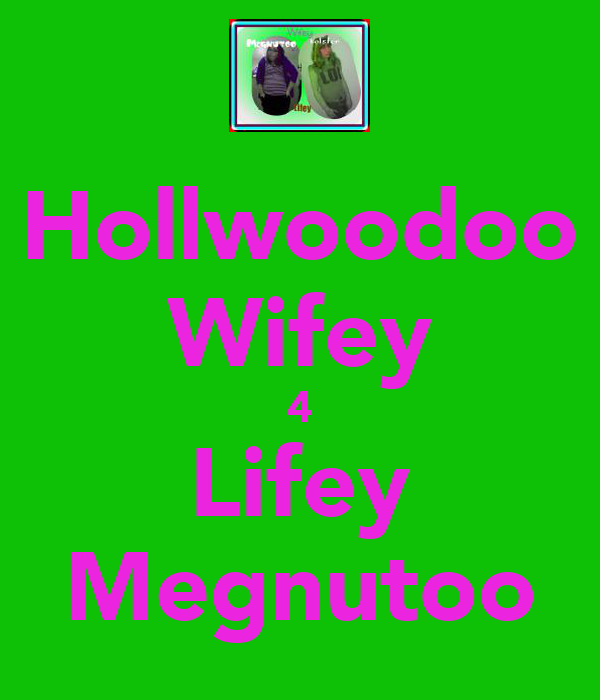 Hollwoodoo Wifey 4 Lifey Megnutoo