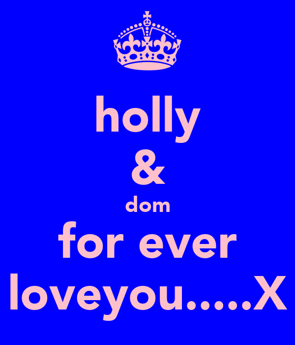 holly & dom for ever loveyou.....X