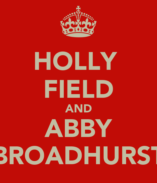 HOLLY  FIELD AND ABBY BROADHURST