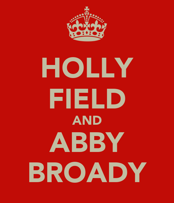 HOLLY FIELD AND ABBY BROADY