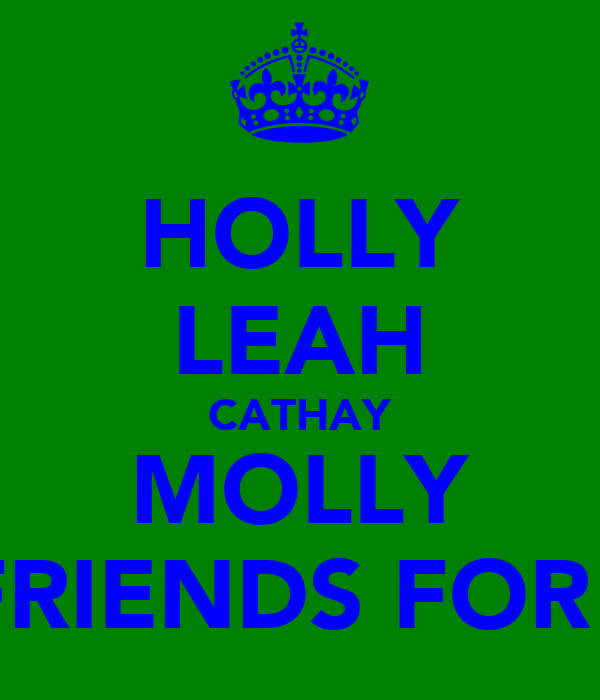 HOLLY LEAH CATHAY MOLLY ARE FRIENDS FOR EVER
