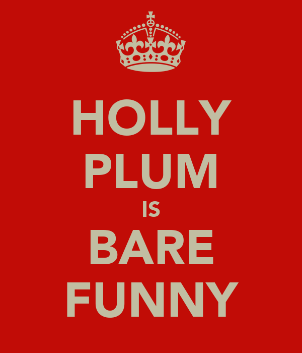 HOLLY PLUM IS BARE FUNNY