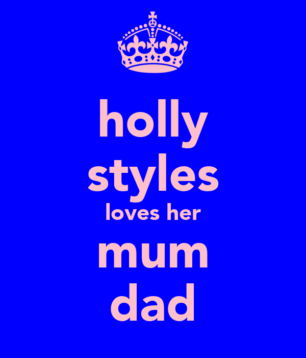 holly styles loves her mum dad