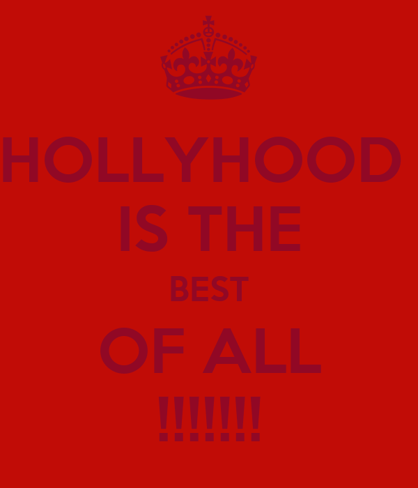 HOLLYHOOD  IS THE BEST OF ALL !!!!!!!
