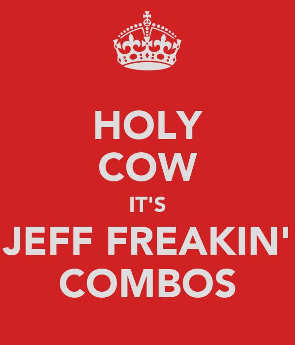 HOLY COW IT'S JEFF FREAKIN' COMBOS