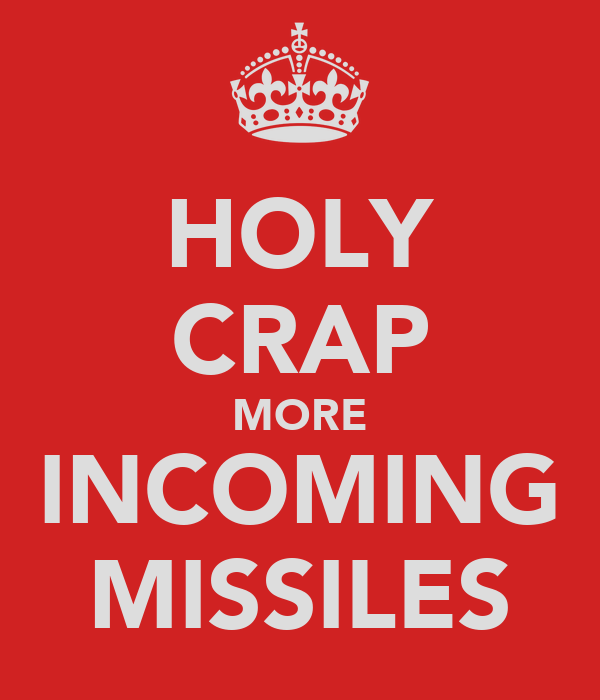 HOLY CRAP MORE INCOMING MISSILES