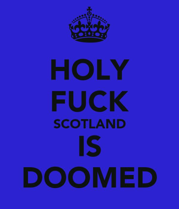 HOLY FUCK SCOTLAND IS DOOMED