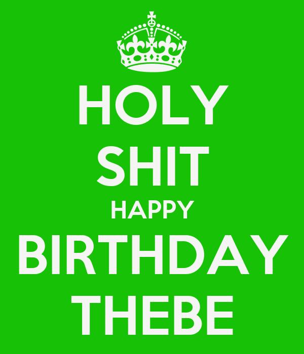 HOLY SHIT HAPPY BIRTHDAY THEBE