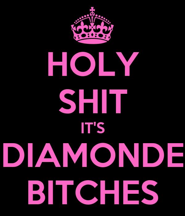 HOLY SHIT IT'S DIAMONDE BITCHES