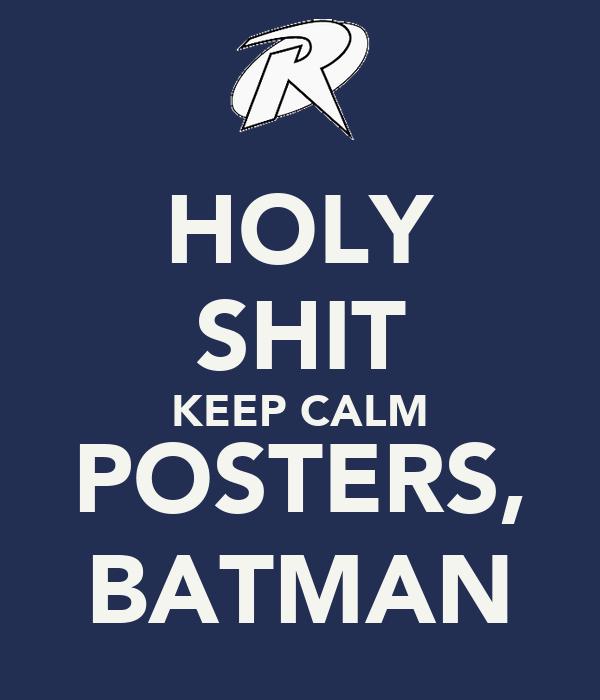 HOLY SHIT KEEP CALM POSTERS, BATMAN