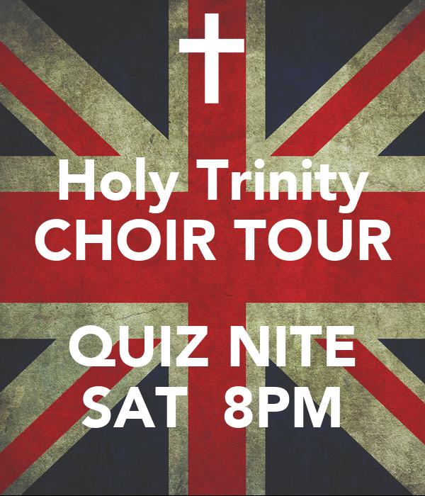 Holy Trinity CHOIR TOUR  QUIZ NITE SAT  8PM