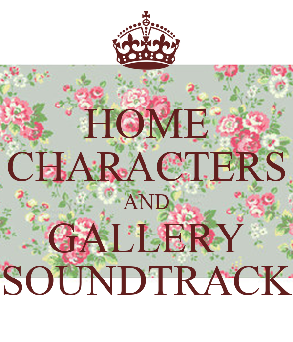 HOME CHARACTERS AND GALLERY SOUNDTRACK
