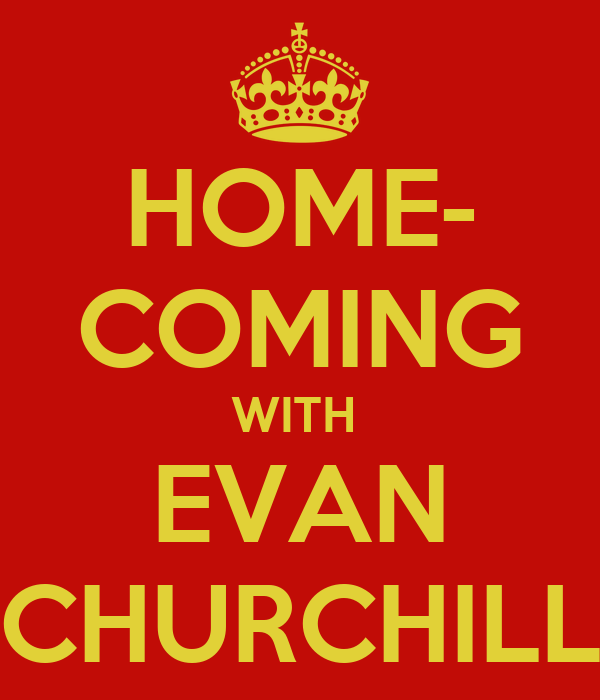 HOME- COMING WITH  EVAN CHURCHILL