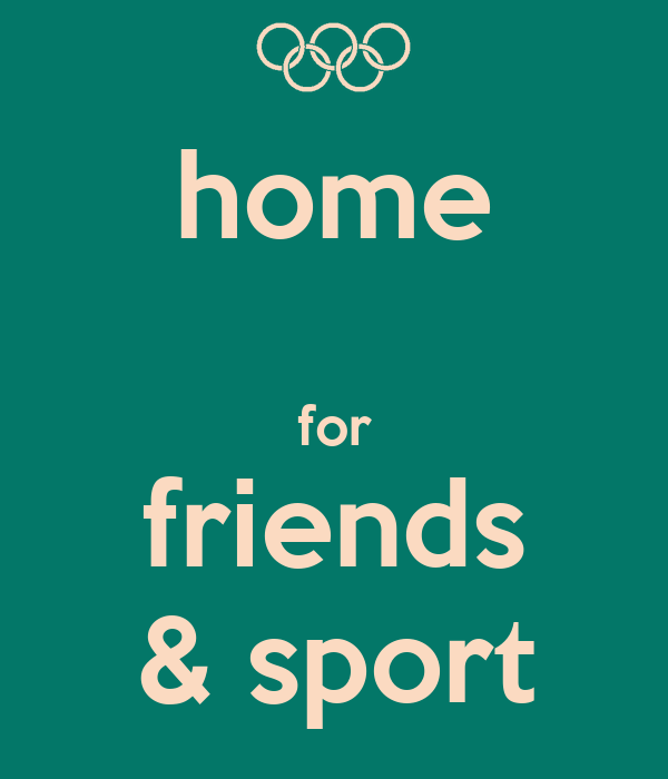 home  for friends & sport