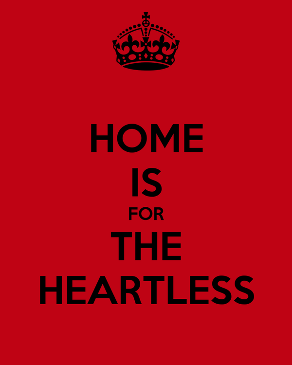 HOME IS FOR THE HEARTLESS