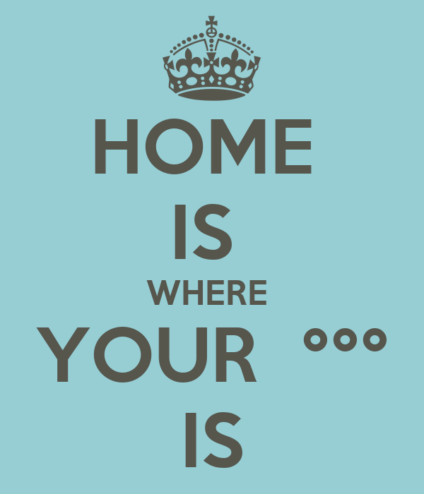 HOME  IS  WHERE  YOUR  °°° IS