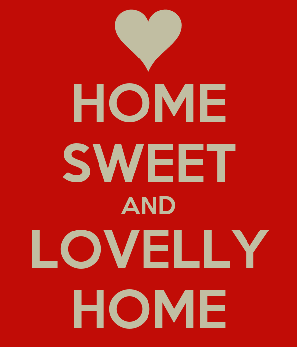 HOME SWEET AND LOVELLY HOME
