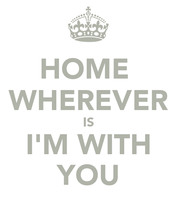 HOME  WHEREVER IS I'M WITH YOU