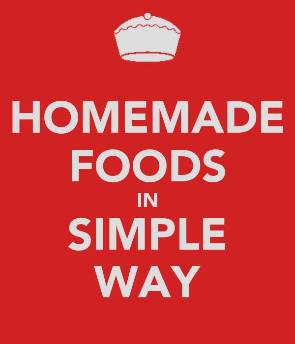 HOMEMADE FOODS IN SIMPLE WAY