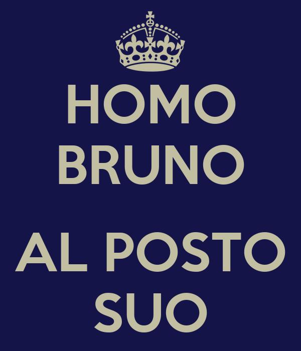 HOMO BRUNO  AL POSTO SUO