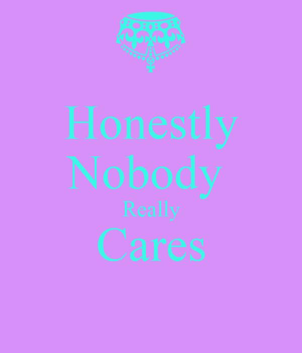 Honestly Nobody  Really Cares