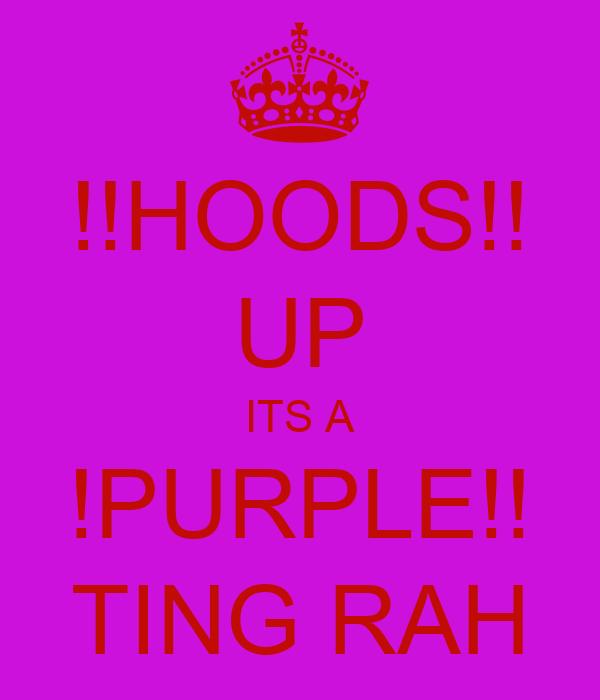 !!HOODS!! UP ITS A !PURPLE!! TING RAH
