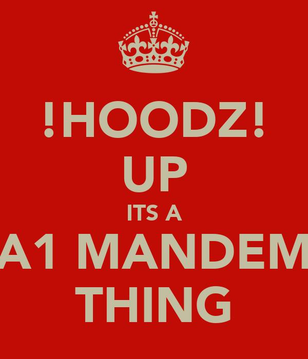 !HOODZ! UP ITS A A1 MANDEM THING